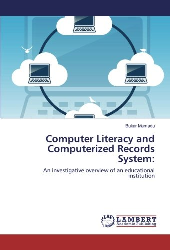 Computer Literacy and Computerized Records System:: An investigative overview of an educational institution pdf