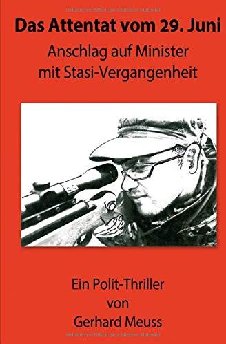 Das Attentat vom 29. Juni: Anschlag auf Minister mit Stasi-Vergangenheit - Polit-Thriller