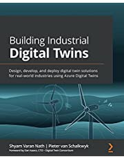 Building Industrial Digital Twins: Design, develop, and deploy digital twin solutions for real-world industries using Azure Digital Twins