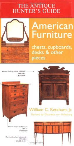 (The Antique Hunter's Guide to American Furniture: Chests, Cupboards, Desks & Other Pieces)