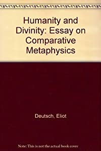 eliot deutsch books list of books by author eliot deutsch humanity and divinity an essay in comparative metaphysics an essay in comparative metaphysics