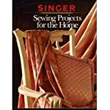 Sewing Projects for the Home (Singer Sewing Reference Library)
