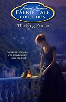 The Frog Prince (Faerie Tale Collection Book 9) by [James, Jenni]