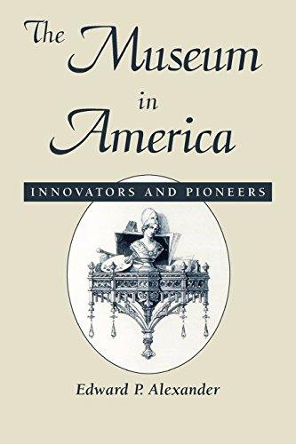 The Museum in America: Innovators and Pioneers (American Association for State and Local History)