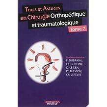Trucs et Astuces Chirurgie Orthopedique et Traumatologique T.7