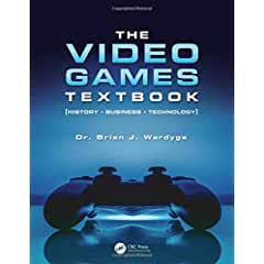The Video Games Textbook: History, Business, Technology from CRC Press