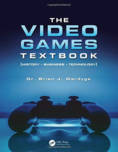 The Video Games Textbook: History • Business • Technology (History Of Video Games)
