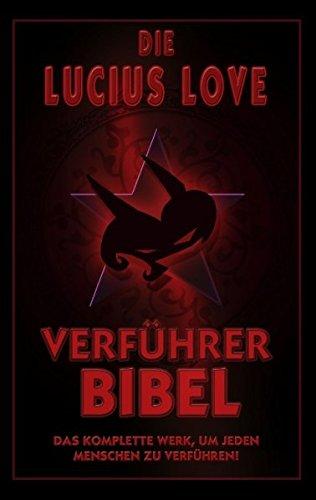 Die Verführer Bibel: Das komplette Werk um jeden Menschen zu verführen