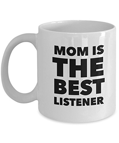 Mom Is The Best Listener, 11Oz Coffee Mug Best Inspirational Gifts and Sarcasm Perfect Birthday Gifts for Men or Women/Birthday/Christmas (Male Genie Costume Ideas)