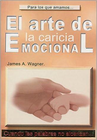 El Arte de La Caricia Emocional: James A. Wagner: 9789685368070 ...