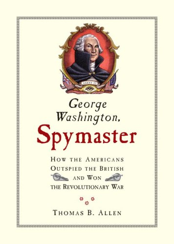 Download George Washington, Spymaster: How the Americans Outspied the British and Won the Revolutionary War pdf epub