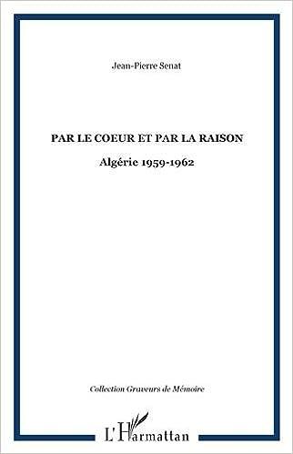 Lire en ligne Par le Coeur et par la Raison Algérie 1959 1962 pdf, epub ebook
