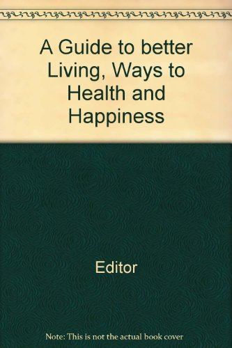 A Guide to better Living, Ways to Health and Happiness