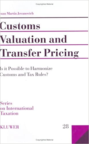 Customs Valuation and Transfer Pricing, Is it Possible to Harmonize Customs and Tax Rules? (Series on International Taxation)