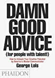 img - for Damn Good Advice (For People with Talent!): How To Unleash Your Creative Potential by America's Master Communicator, George Lois book / textbook / text book