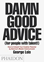 [B.o.o.k] Damn Good Advice (For People with Talent!): How To Unleash Your Creative Potential by America's Master Communicator, George Lois [P.P.T]