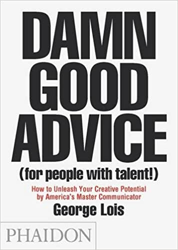 Damn Good Advice (For People with Talent ) How To Unleash Your Creative Potential by America s Maste