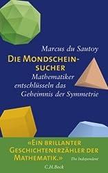 Die Mondscheinsucher. Mathematiker entschlüsseln das Geheimnis der Symmetrie