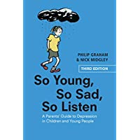 So Young, So Sad, So Listen: A Parents' Guide to Depression in Children and Young...