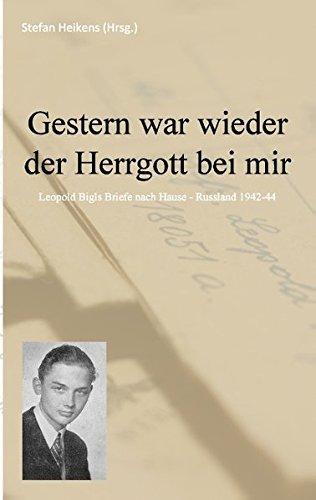 Gestern war wieder der Herrgott bei mir: Leopold Bigls Briefe von der russischen Front 1942-1944 (Feldpost)