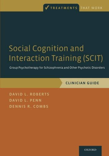 Social Cognition and Interaction Training (SCIT): Group Psychotherapy for Schizophrenia and Other Psychotic Disorders, Clinician Guide (Treatments That Work)