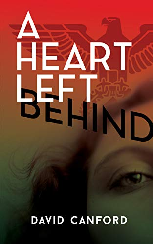 A Heart Left Behind: A gripping story of love, espionage, and sacrifice in WW2 Europe