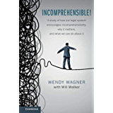 Incomprehensible!: A Study of How our Legal System Encourages Incomprehensibility, Why It Matters, and What We Can Do About It (English Edition)