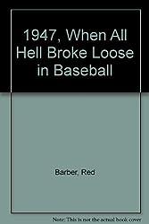 1947, When All Hell Broke Loose in Baseball