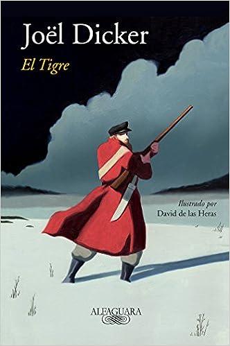 El tigre / The Tiger (Spanish Edition): Joel Dicker: 9788420431741: Amazon.com: Books