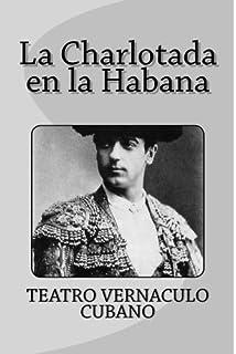La Charlotada en la Habana (Spanish Edition)