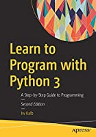 Learn to Program with Python 3: A Step-by-Step Guide to Programming, 2nd Edition