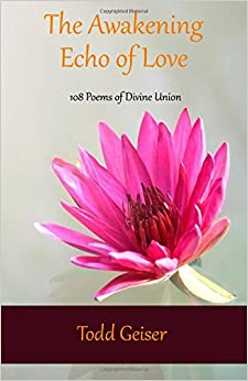 The Awakening Echo of Love: 108 Poems of Divine Union