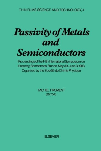 Download Passivity of Metals and Semiconductors: Proceedings of the Fifth International Symposium on Passivity, Bombannes, France, May 30-June 3, 1983, Organized by the Société de Chimie Physique PDF