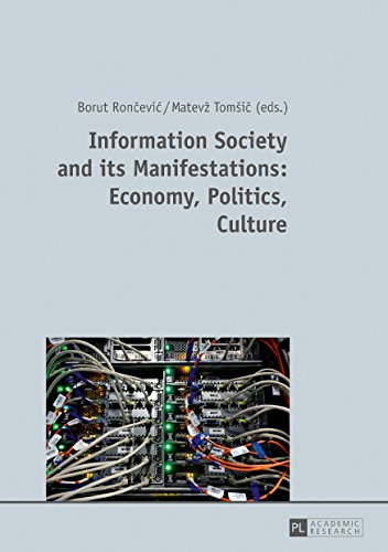 Information Society and its Manifestations: Economy, Politics, Culture por Borut Roncevic,Matevž Tomšic