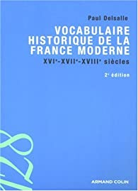 Vocabulaire historique de la France moderne : XVIe - XVIIe - XVIIIe siècles par Paul Delsalle