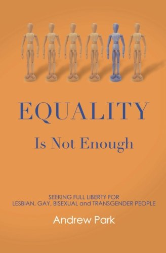 Equality Is Not Enough: Seeking Full Liberty for Lesbian, Gay, Bisexual and Transgender Americans