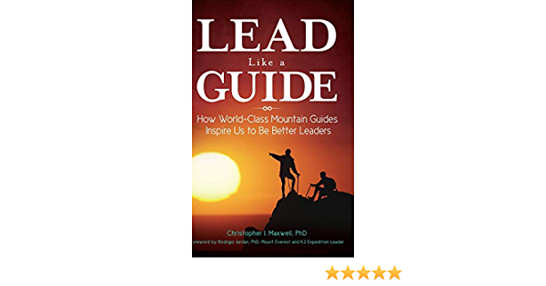 Lead Like a Guide: How World-Class Mountain Guides Inspire Us ...