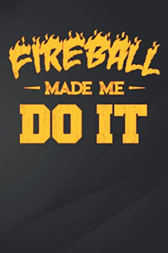 Do It: Fireball Made Me Do It Whiskey Liquor Notebook, Journal for Writing, Size 6