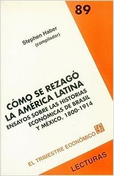 C?3mo se rezag?3 la Am??rica Latina : ensayos sobre las historias econ?3micas de Brasil y M??xico. 1800-1914 (Spanish Edition) by Haber Stephen (comp.) (1999-04-06)