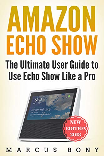 Amazon Com Amazon Echo Show The Ultimate User Guide To Use Echo