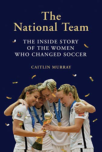 (The National Team: The Inside Story of the Women Who Changed Soccer)