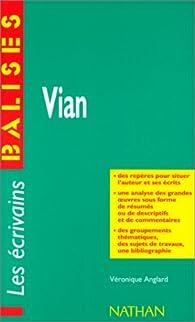 Vian: Grandes oeuvres, commentaires critiques, documents complémentaires par Véronique Anglard