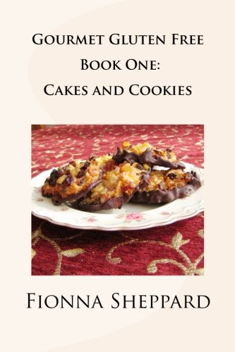 Download Gourmet Gluten Free Book 1: Cakes and Cookies: Great Options for Living with Gluten Intolerance (Volume 1) PDF