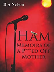 Ham - Memoirs of a P***ed Off Mother