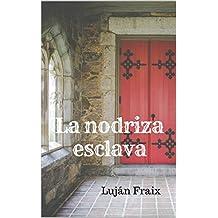 La nodriza esclava (Spanish Edition)