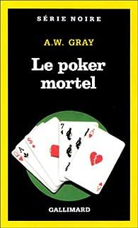 Le Poker mortel par A.W. Gray