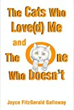 The Cats Who Love Me and the One Who Doesn't, Joyce Fitzgerald Galloway, 0533145910