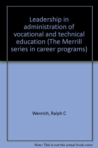 Leadership in administration of vocational and technical education (The Merrill series in career programs)
