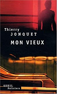 Mon vieux : roman, Jonquet, Thierry