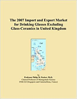 Book The 2007 Import and Export Market for Drinking Glasses Excluding Glass-Ceramics in United Kingdom
